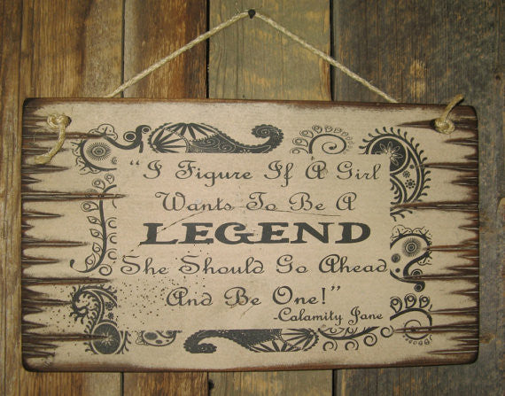 Western Wall Sign: I Figure If A Girl Wants To Be A Legend She Should Go Ahead and Be One! White