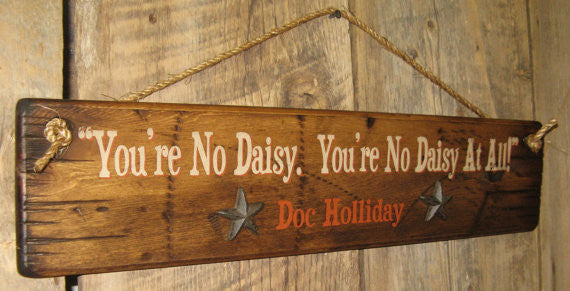Wall Sign Movie Quote: Tombstone. You're No Daisy. You're No Daisy At All! Doc Holliday Left Side