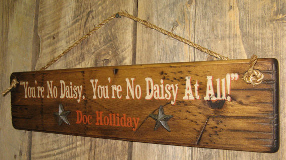 Wall Sign Movie Quote: Tombstone. You're No Daisy. You're No Daisy At All! Doc Holliday Right View