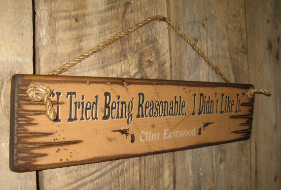 Western Wall Sign Movie Quote: I Tried Being Reasonable. I Didn't Like It. Clint Eastwood Left View