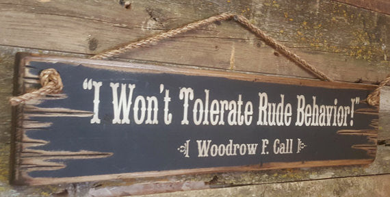 Western Wall Sign Movie Quote: I Won't Tolerate Rude Behavior! Lonesome Dove