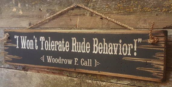 Western Wall Sign Movie Quote: I Won't Tolerate Rude Behavior! Lonesome Dove Right View