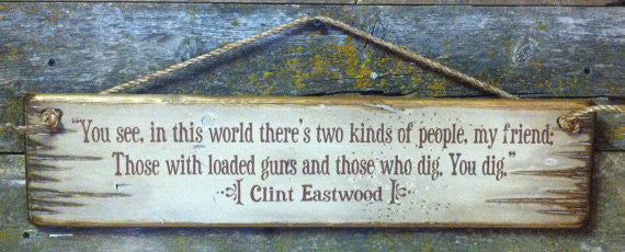 Western Movie Quote: Clint Eastwood. You see, in this world there's two kinds of people, my friend...