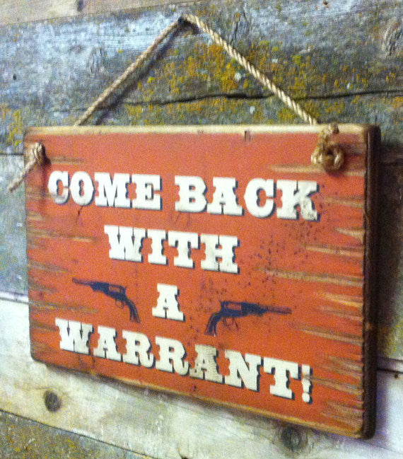 Western Wall Sign Home: Come Back With A Warrant! Right View