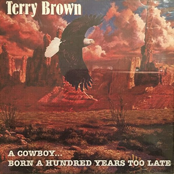 CD A Cowboy Born A Hundred Years Too Late by Terry Brown