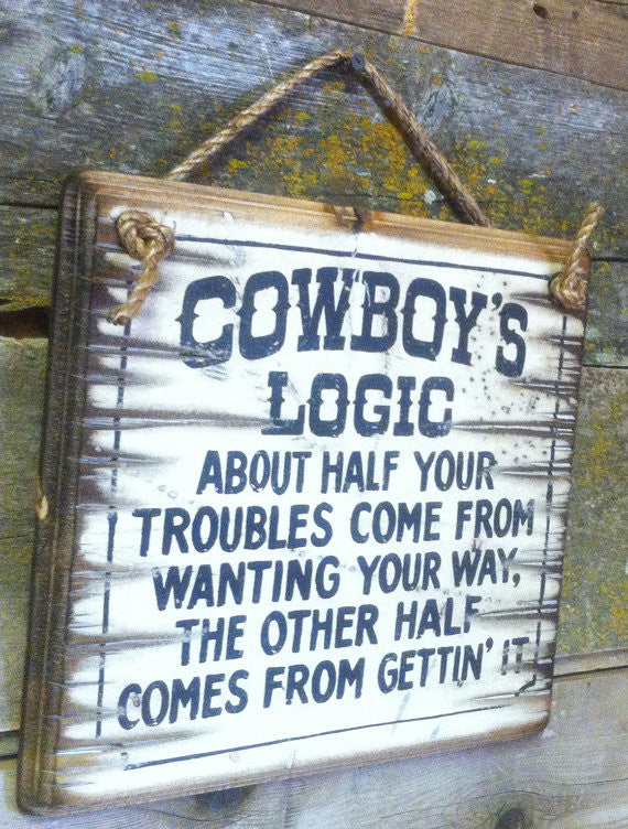 Western Wall Sign: Cowboy's Logic About Half Your Troubles Come From Wanting Your Way...Left Side