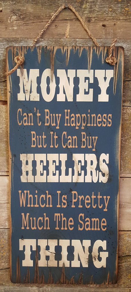 Western Wall Sign Money: Money Can't Buy Happiness But It Can Buy Heelers