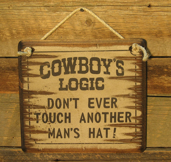 Western Wall Sign: Cowboy's Logic Don't Ever Touch Another Man's Hat!