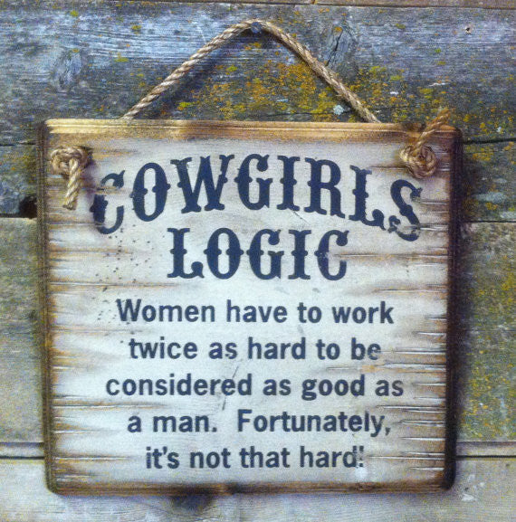 Western Wall Sign: Cowgirl's Logic Women Have To Work Twice As Hard To Be Considered As Good As A Man