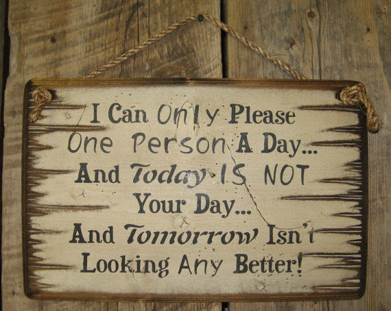 Western Wall Sign: I Can Only Please One Person A Day and Today Is Not Your Day