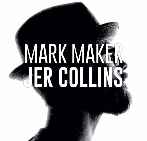 Mark Maker: Jer Collins