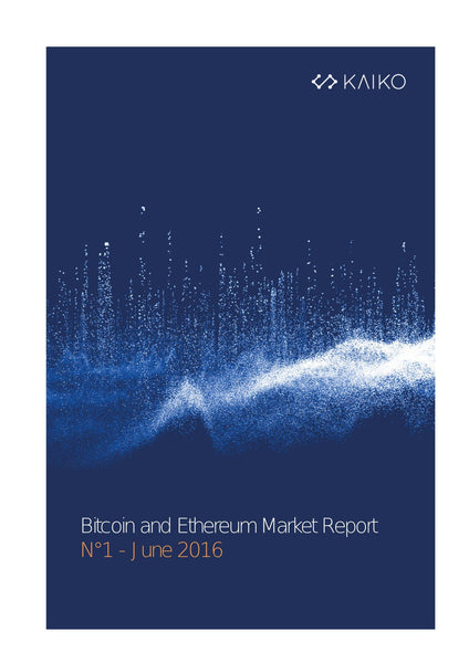 Kaiko Bitcoin and Ethereum Market Report n1 June 2016