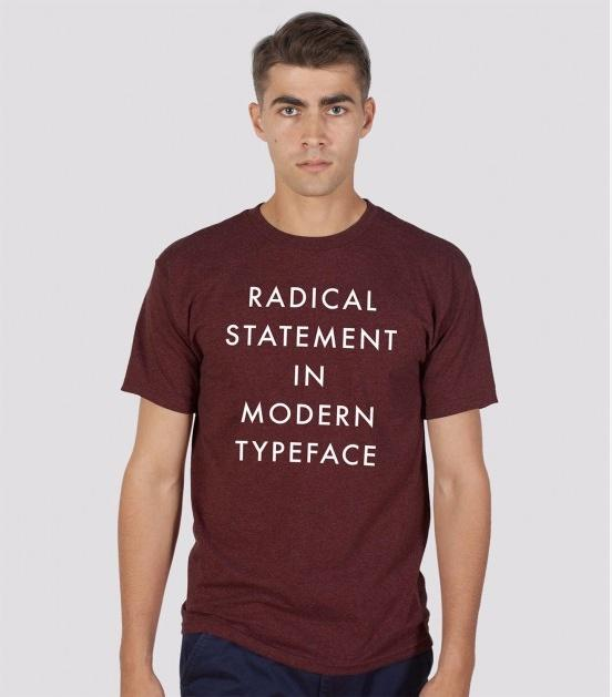 Radical Statement in Modern Typeface T-Shirt - Tractor Beam Apparel