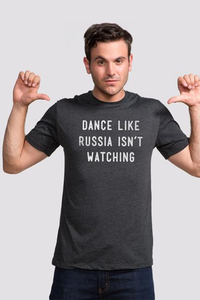 Dance Like Russia Isn't Watching T-Shirt - Tractor Beam Apparel