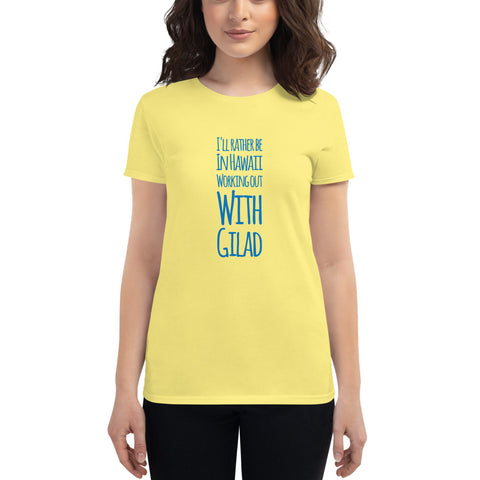I'll rather be in Hawaii Working Out with Gilad - Women's short sleeve t-shirt