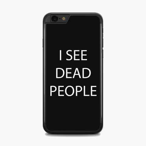 I See Dead People iphone case