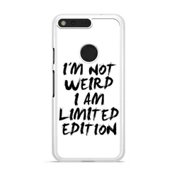 I'm Not Weird I'm Limited Edition google pixel xl case