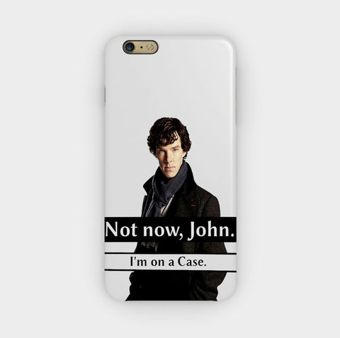 Not Now John I'm on a Case Sherlock iPhone 6 / 6S Plus Case