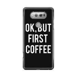 OK But First Coffee LG Case