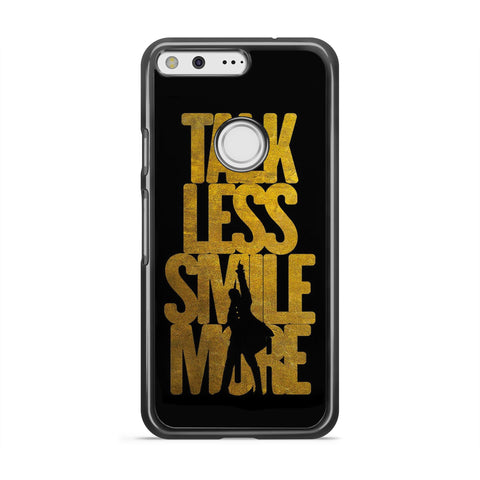 Talk Less Smile More Hamilton google pixel case