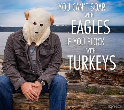 Motivational poster you can't soar with eagles when you flock with turkeys