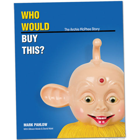 Who Would Buy This? The Archie McPhee Story Book