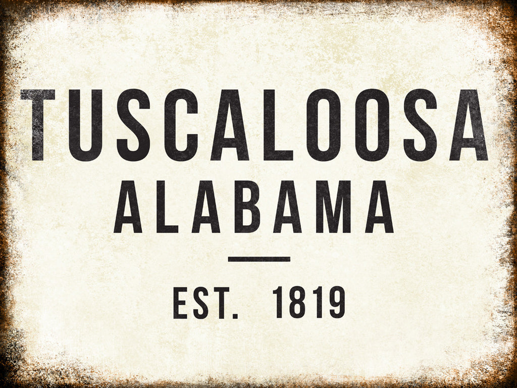 "Tuscaloosa, Alabama // Est. 1819 // 1 Aluminum Sign // Indoor or Outdoor // 12"" x 16"" """