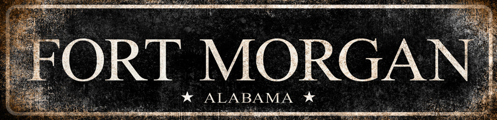 "Fort Morgan // Alabama // 1 Aluminum Sign // Indoor or Outdoor  // 5.5"" x 22"""