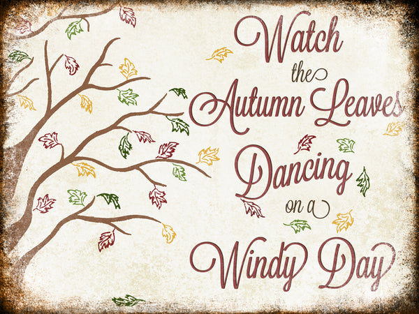 "Watch the Autumn Leaves  // 1 Aluminum Sign // Indoor or Outdoor // 12"" x 16"""