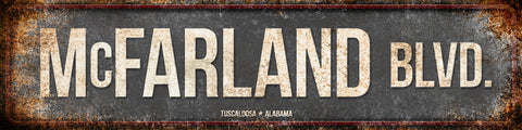 "McFarland Blvd.   // Tuscaloosa, Alabama  // 1 Aluminum Sign // Indoor or Outdoor // 5.5"" x 22"""