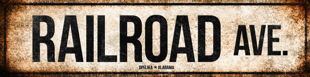 "Railroad Ave. // Opelika, Alabama  // 1 Aluminum Sign // Indoor or Outdoor //  5.5"" x 22"""
