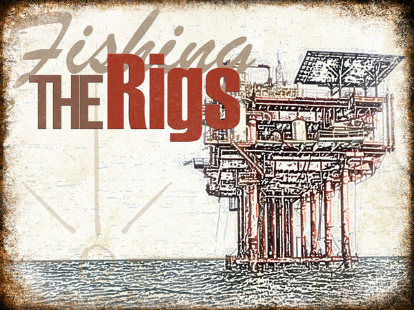 "Fishing The Rigs // 1 Aluminum Sign // Indoor or Outdoor // 12"" x 16"""