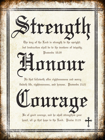 "Strength Honour Courage // 1 Aluminum Sign // Indoor or Outdoor // 12"" x 16"""