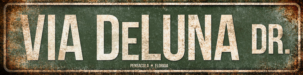 "Via Deluna Dr.  // Pensacola, Florida // 1 Aluminum Sign // Indoor or Outdoor //  5.5"" x 22"""