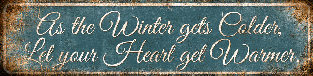 "Cold Winter Warm Heart // 1 Aluminum Sign // Indoor or Outdoor // 5.5"" x 22"""