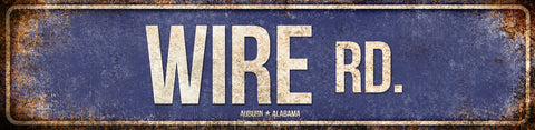 "Wire Rd. // Auburn, Alabama  // 1 Aluminum Sign // Indoor or Outdoor // 5.5"" x 22"""