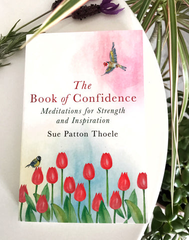 THE BOOK OF CONFIDENCE - MEDITATIONS FOR STRENGTH AND INSPIRATION - SUE PATTON THOELE