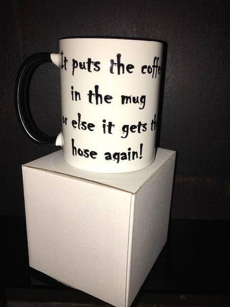 It Puts the coffee in the mug or else it gets the hose again MUG
