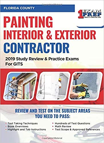 Florida Painting Interior & Exterior Contractor: 2019 Study Review & Practice Exams for GITS Exam