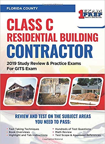 Florida Class C Residential Building Contractor: 2019 Study Review & Practice Exams For GITS Exam