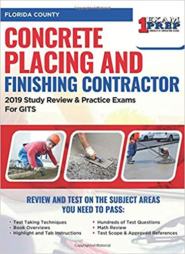 Florida Concrete Placing and Finishing Contractor: 2019 Study Review & Practice Exams for GITS Exam