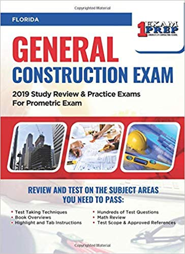 Florida General Construction Exam: 2019 Study Review and Practice Exams For Prometric Exam