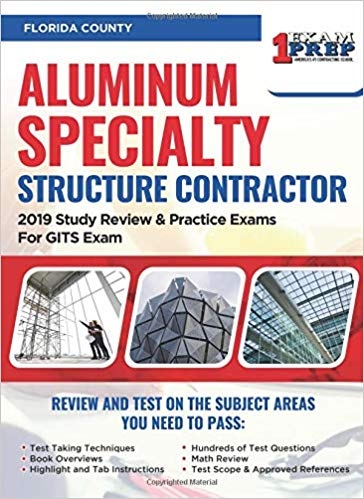 Florida Aluminum Specialty Structure Contractor: 2019 Study Review & Practice Exams For GITS Exam
