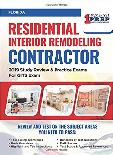 Florida Residential Interior Remodeling Contractor: 2019 Study Review & Practice Exams For GITS Exam