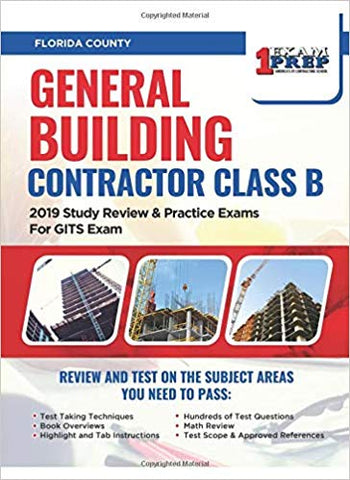 Florida General Building Contractor Class B: 2019 Study Review & Practice Exams For GITS Exam