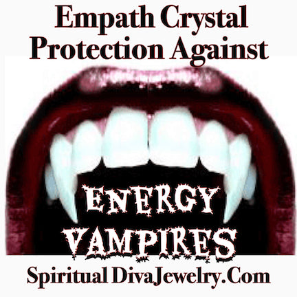 Empath Crystal Protection Against Energy Vampires - Spiritual Diva