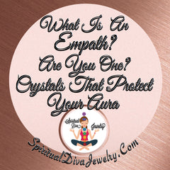 What Is an Empath? Protection Crystals - Spiritual Diva Jewelry