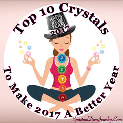 Ten Best Healing Crystals To Make 2017 A Better Year -Spiritual Diva Jewelry