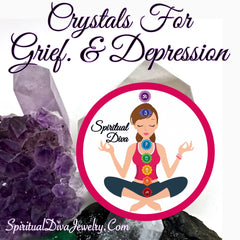 Crystals Grief depression Spiritual Diva Jewelry