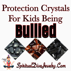 Protection Crystals For Kids Being Bullied - Spiritual Diva Jewelry